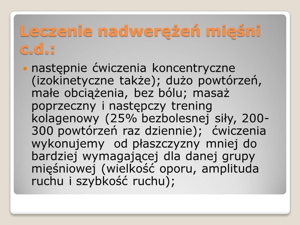 Leczenie nadwerężeń mięśni c.d.: następnie ćwiczenia koncentryczne (izokinetyczne także); dużo powtórzeń, małe obciążenia, bez bólu; masaż poprzeczny