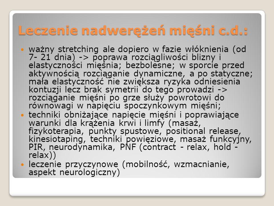 Leczenie nadwerężeń mięśni c.d.: ważny stretching ale dopiero w fazie włóknienia (od 7- 21 dnia) -> poprawa rozciągliwości blizny i elastyczności mięś