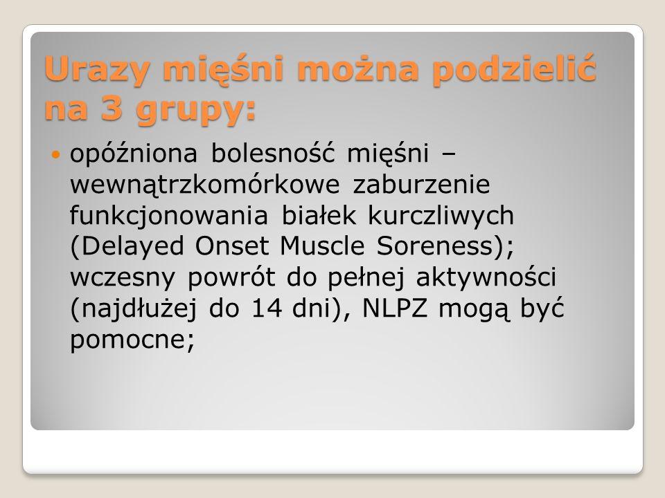 Urazy mięśni można podzielić na 3 grupy c.d.: nadwerężenia (strains) - najczęściej uszkodzenie przejścia mięśniowo- ścięgnistego pojawiające się w trakcie pracy ekscentrycznej; postępowanie w zależności od stopnia uszkodzenia;