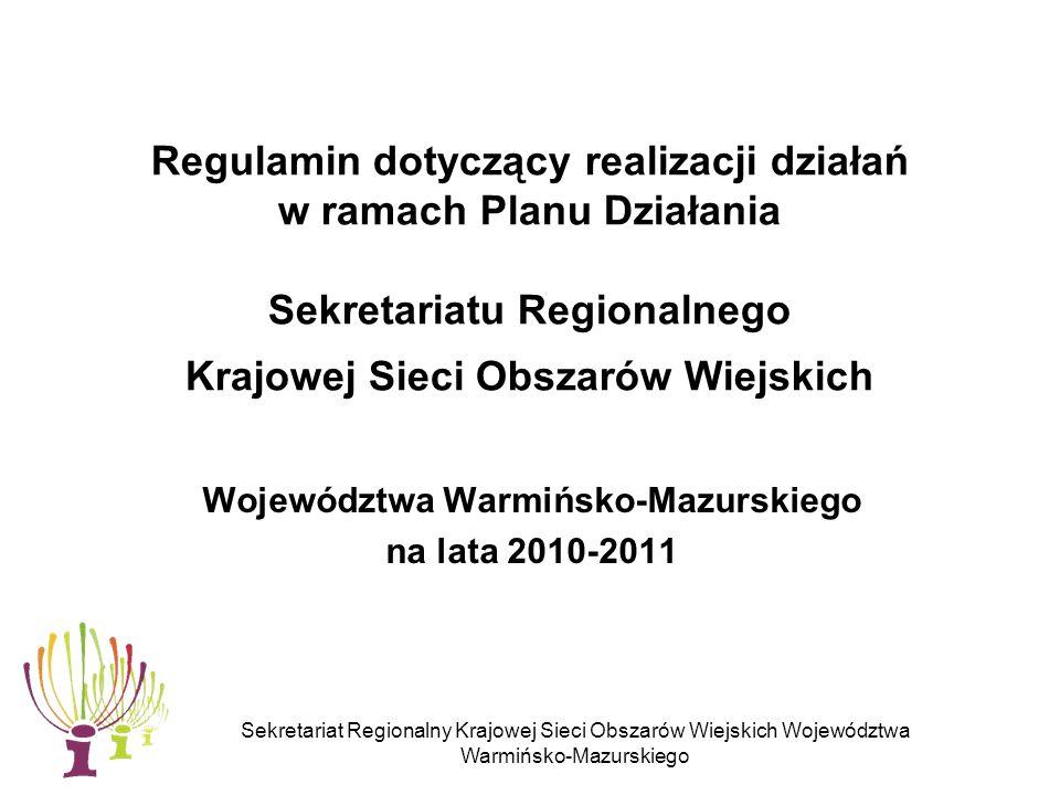 Sekretariat Regionalny Krajowej Sieci Obszarów Wiejskich Województwa Warmińsko-Mazurskiego § 1 Cel Celem realizacji działań jest wsparcie wdrażania i oceny polityki w zakresie rozwoju obszarów wiejskich oraz identyfikacja, analiza, rozpowszechnianie i wymiana informacji oraz wiedzy w tym zakresie wśród wszystkich zainteresowanych partnerów na poziomie lokalnym, regionalnym oraz wspólnotowym.