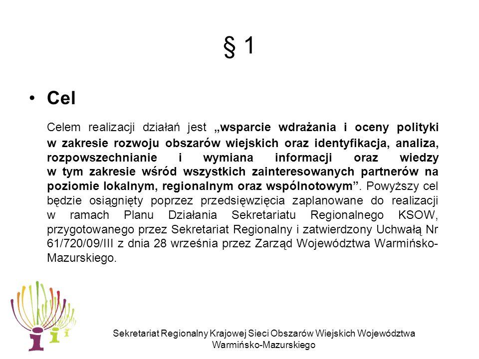 Sekretariat Regionalny Krajowej Sieci Obszarów Wiejskich Województwa Warmińsko-Mazurskiego § 2 Wnioskodawca Wnioskodawcą działania może być partner Krajowej Sieci Obszarów Wiejskich.