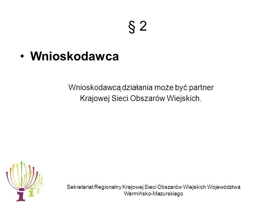 Sekretariat Regionalny Krajowej Sieci Obszarów Wiejskich Województwa Warmińsko-Mazurskiego Kryterium dostępu Działania zgłaszane do realizacji w ramach Krajowej Sieci Obszarów Wiejskich muszą wpisywać się w zakres Planu Działania SR KSOW na lata 2010-2011.