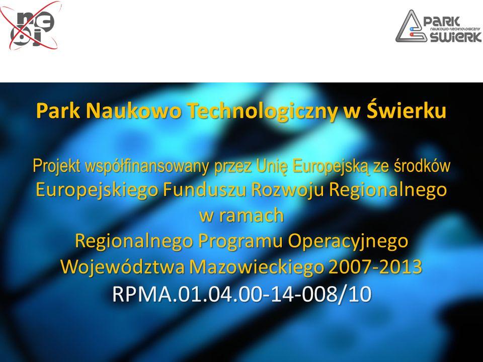 Park Naukowo Technologiczny w Świerku Projekt współfinansowany przez Unię Europejską ze środków Europejskiego Funduszu Rozwoju Regionalnego w ramach R