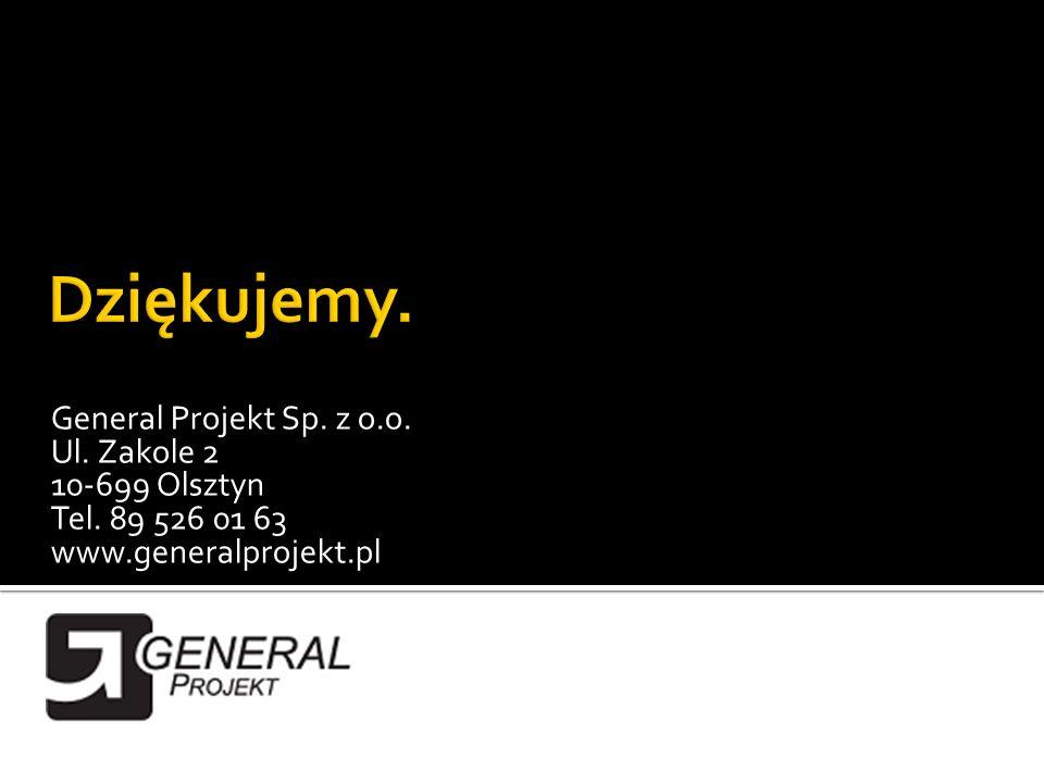 General Projekt Sp. z o.o. Ul. Zakole 2 10-699 Olsztyn Tel. 89 526 01 63 www.generalprojekt.pl
