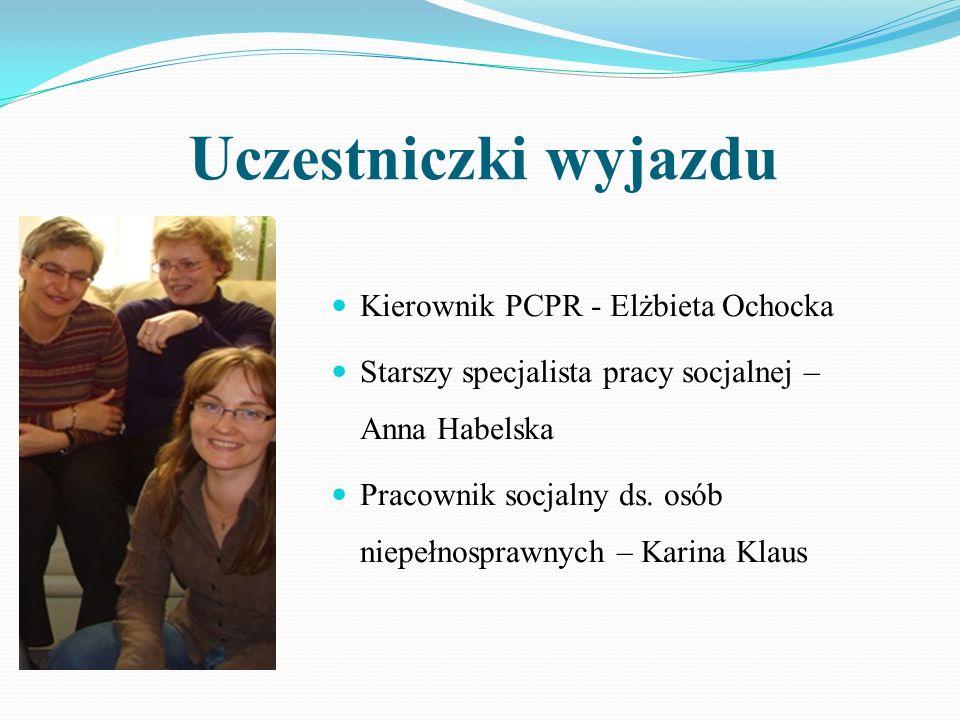Uczestniczki wyjazdu Kierownik PCPR - Elżbieta Ochocka Starszy specjalista pracy socjalnej – Anna Habelska Pracownik socjalny ds. osób niepełnosprawny