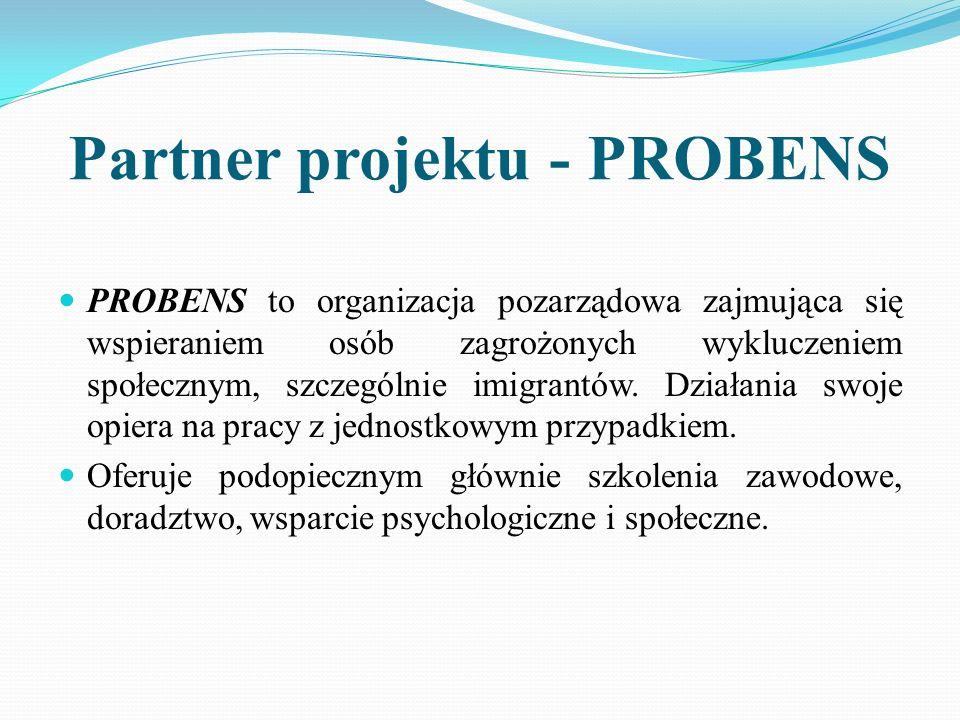 Partner projektu - PROBENS PROBENS to organizacja pozarządowa zajmująca się wspieraniem osób zagrożonych wykluczeniem społecznym, szczególnie imigrant