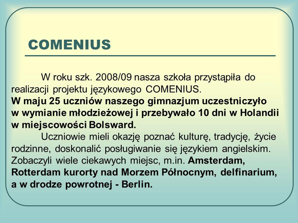 COMENIUS W roku szk. 2008/09 nasza szkoła przystąpiła do realizacji projektu językowego COMENIUS.