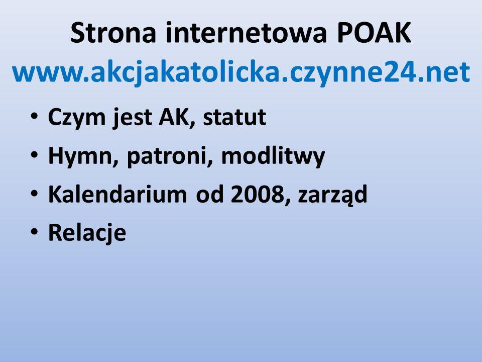 Strona internetowa POAK www.akcjakatolicka.czynne24.net Czym jest AK, statut Hymn, patroni, modlitwy Kalendarium od 2008, zarząd Relacje