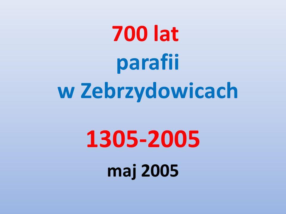 700 lat parafii w Zebrzydowicach 1305-2005 maj 2005