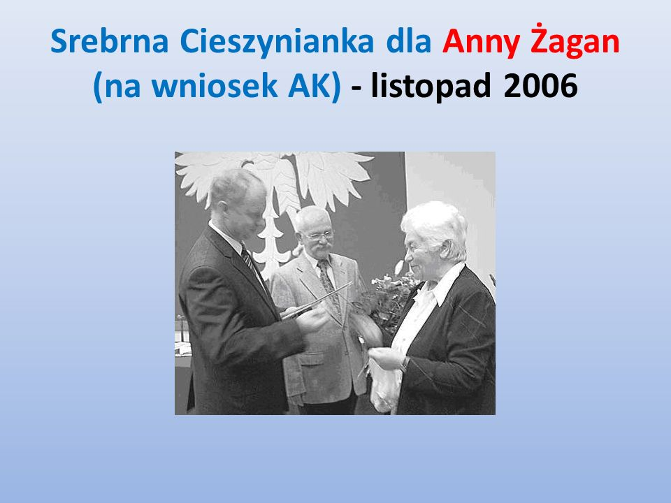 Srebrna Cieszynianka dla Anny Żagan (na wniosek AK) - listopad 2006
