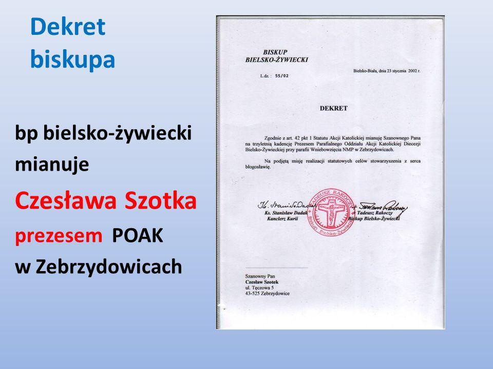 Dekret biskupa bp bielsko-żywiecki mianuje Czesława Szotka prezesem POAK w Zebrzydowicach