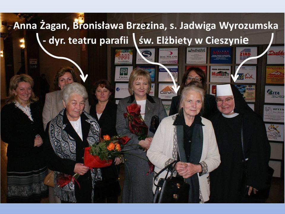 Anna Żagan, Bronisława Brzezina, s. Jadwiga Wyrozumska - dyr. teatru parafii św. Elżbiety w Cieszyni e