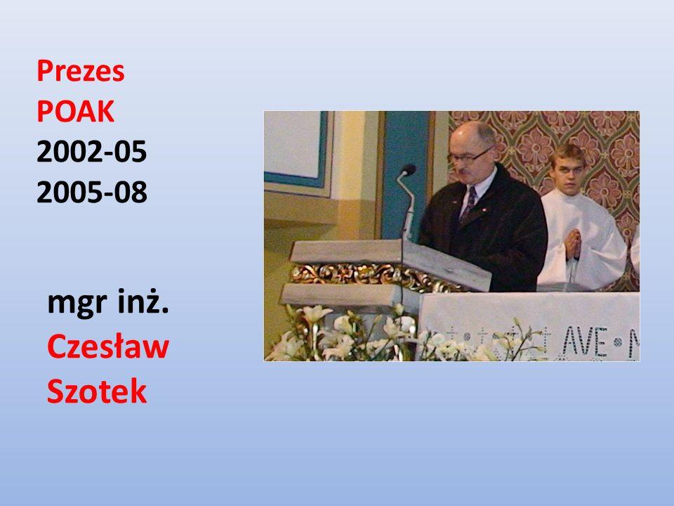 Prezes POAK 2002-05 2005-08 mgr inż. Czesław Szotek