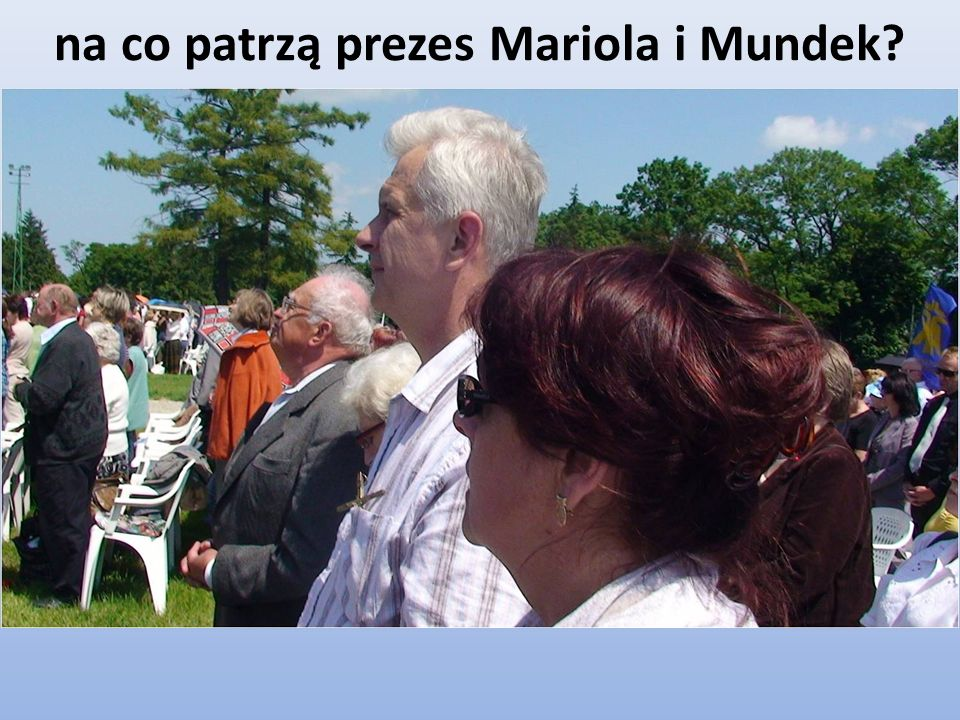 na co patrzą prezes Mariola i Mundek?