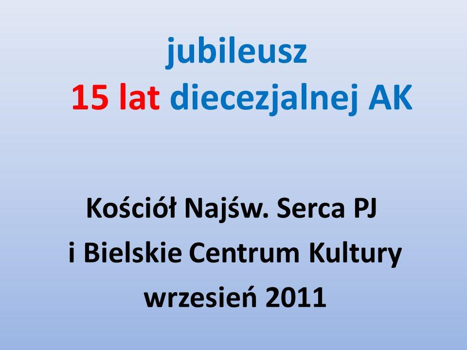 jubileusz 15 lat diecezjalnej AK Kościół Najśw. Serca PJ i Bielskie Centrum Kultury wrzesień 2011