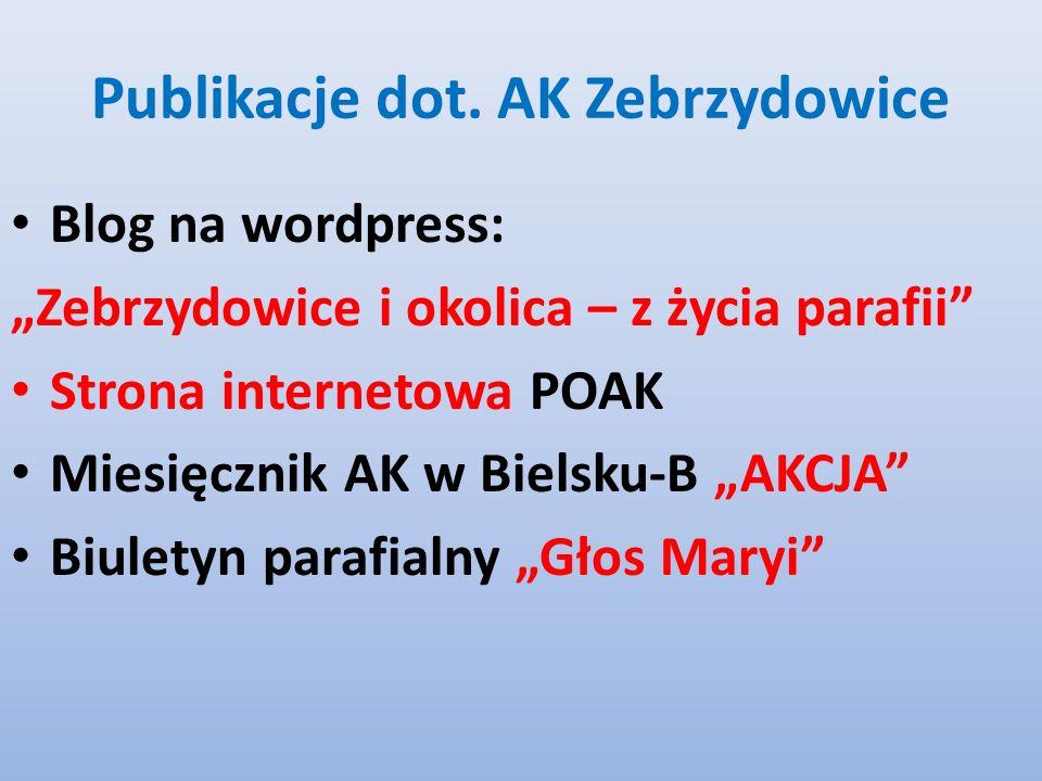 Publikacje dot. AK Zebrzydowice Blog na wordpress: Zebrzydowice i okolica – z życia parafii Strona internetowa POAK Miesięcznik AK w Bielsku-B AKCJA B