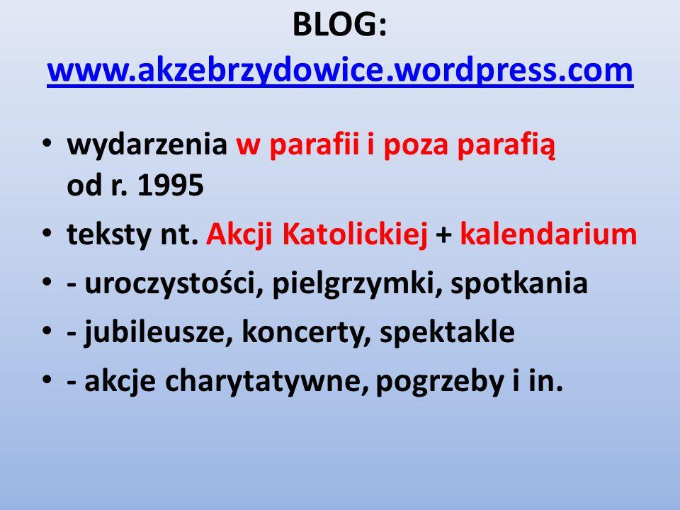 BLOG: www.akzebrzydowice.wordpress.com www.akzebrzydowice.wordpress.com wydarzenia w parafii i poza parafią od r.
