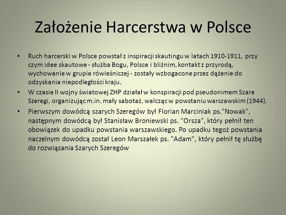 Założenie Harcerstwa w Polsce Ruch harcerski w Polsce powstał z inspiracji skautingu w latach 1910-1911, przy czym idee skautowe - służba Bogu, Polsce