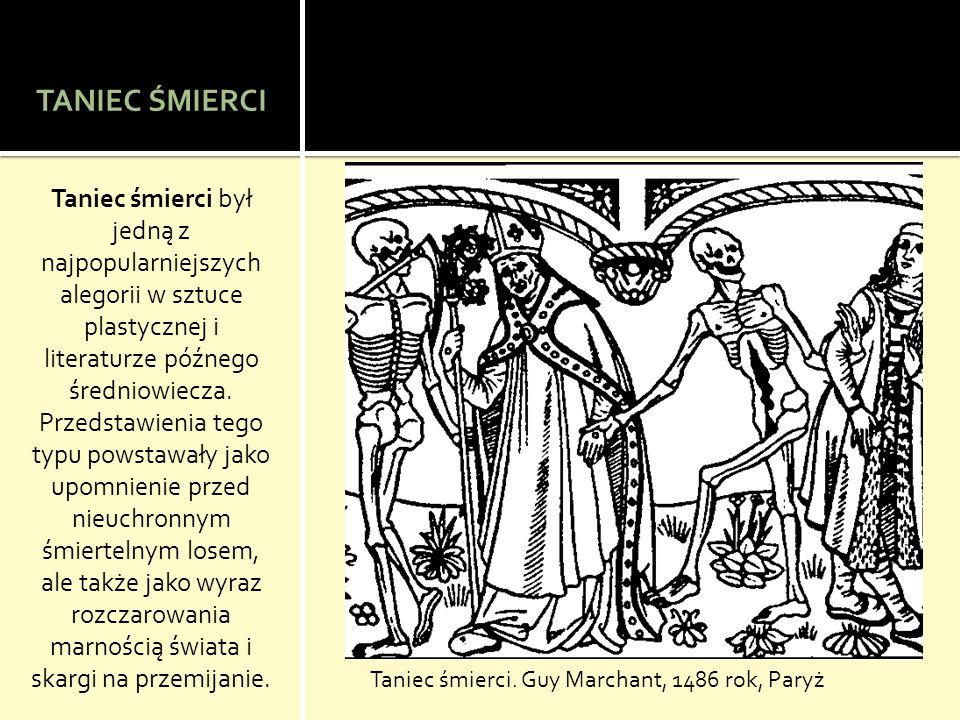 TANIEC ŚMIERCI Taniec śmierci był jedną z najpopularniejszych alegorii w sztuce plastycznej i literaturze późnego średniowiecza.