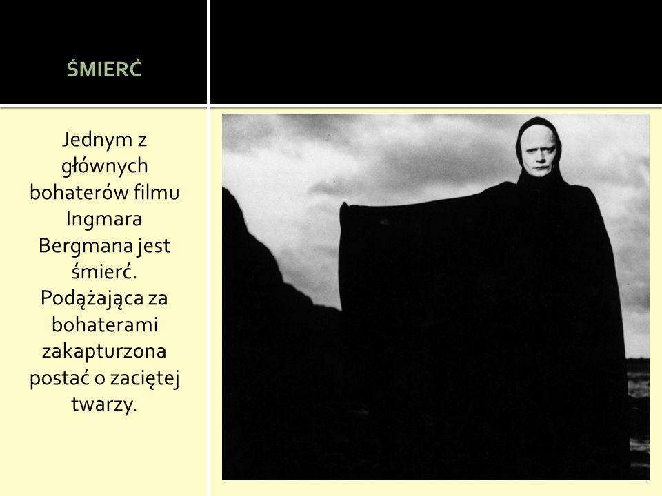 ŚMIERĆ Jednym z głównych bohaterów filmu Ingmara Bergmana jest śmierć.