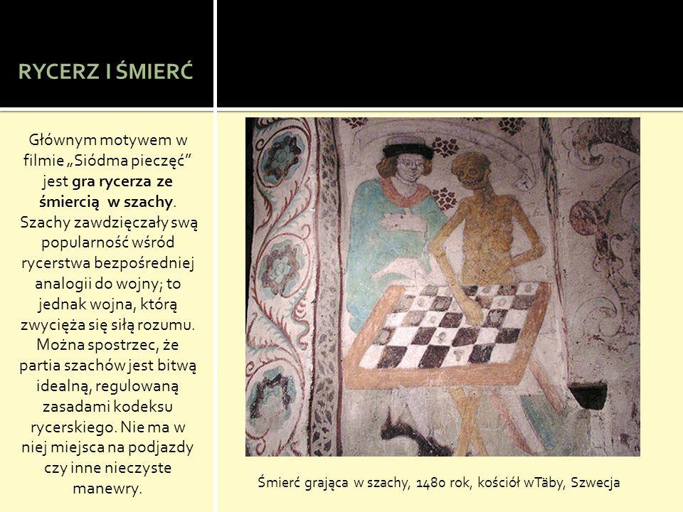 RYCERZ I ŚMIERĆ Głównym motywem w filmie Siódma pieczęć jest gra rycerza ze śmiercią w szachy.