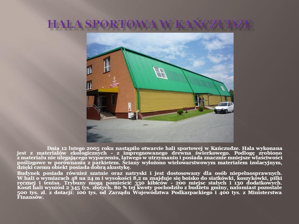 Dnia 12 lutego 2005 roku nastąpiło otwarcie hali sportowej w Kańczudze. Hala wykonana jest z materiałów ekologicznych - z impregnowanego drewna świerk