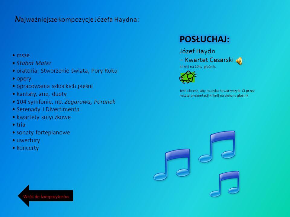 J ózef Haydn urodził się w 1732 r. w małej miejscowości w Austrii, zmarł 1809 w Wiedniu. Był austriackim kompozytorem okresu klasycyzmu. Haydn był naj