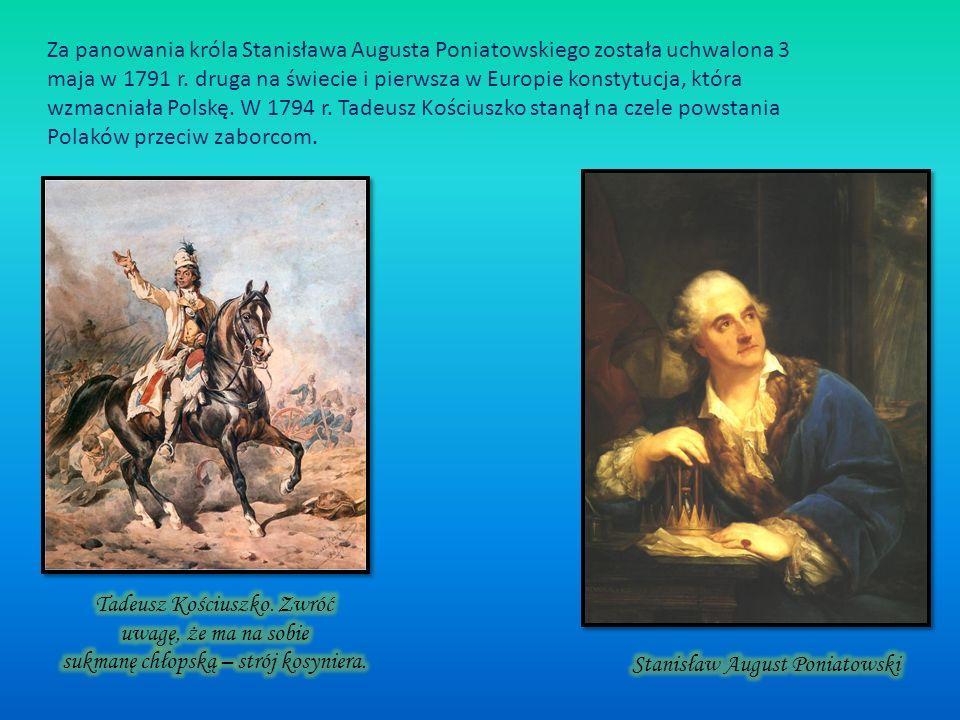 P olska w okresie panowania Stanisława Augusta Poniatowskiego – ostatniego króla Stanisław August Poniatowski był opiekunem kultury, założył Szkołę Ry