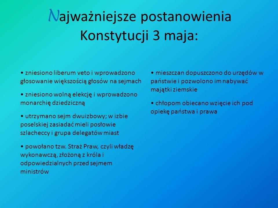 Za panowania króla Stanisława Augusta Poniatowskiego została uchwalona 3 maja w 1791 r. druga na świecie i pierwsza w Europie konstytucja, która wzmac