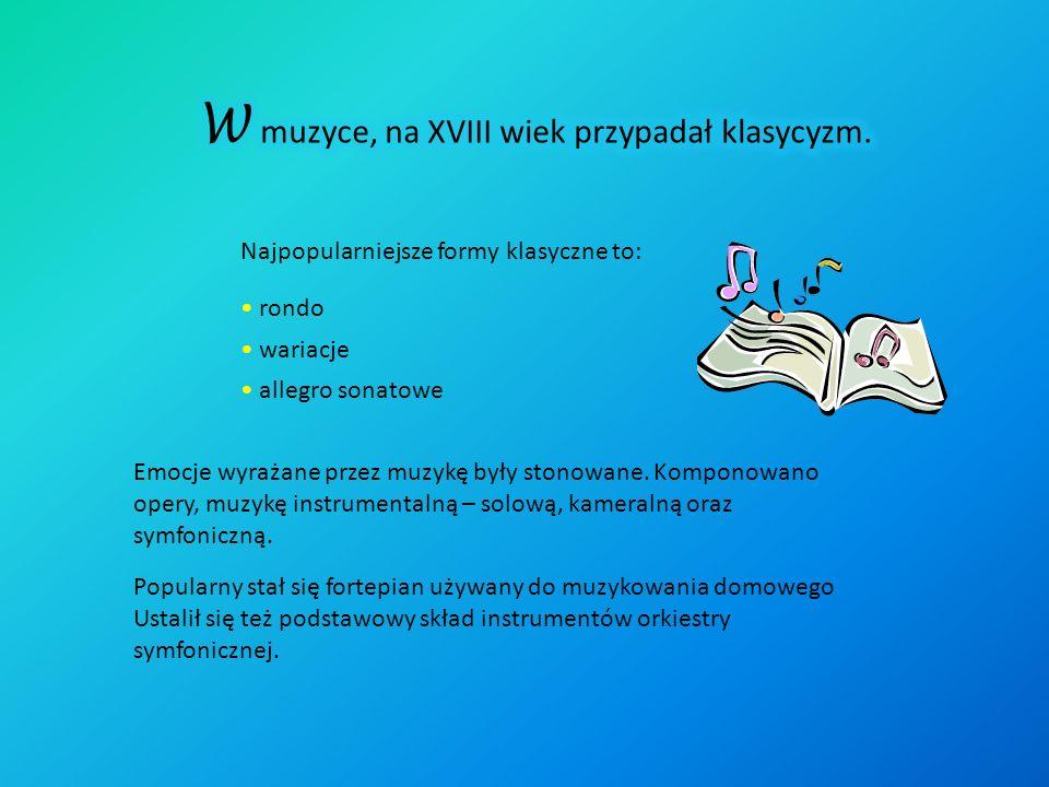 Najpopularniejsze formy klasyczne to: rondo wariacje allegro sonatowe Emocje wyrażane przez muzykę były stonowane.