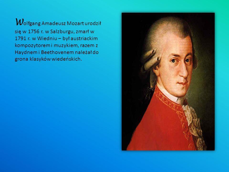 W olfgang Amadeusz Mozart urodził się w 1756 r.w Salzburgu, zmarł w 1791 r.