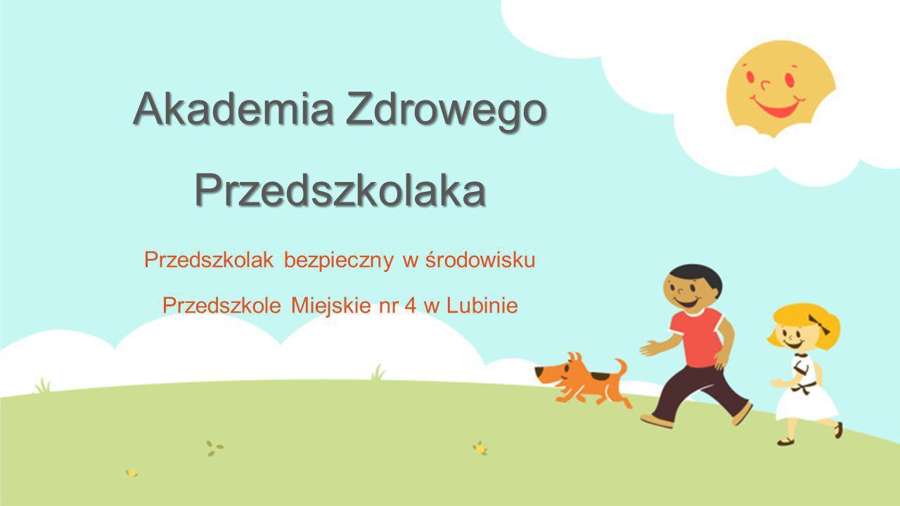 Akademia Zdrowego Przedszkolaka Przedszkolak bezpieczny w środowisku Przedszkole Miejskie nr 4 w Lubinie
