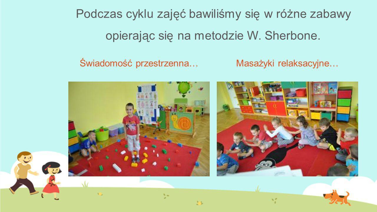 Podczas cyklu zajęć bawiliśmy się w różne zabawy opierając się na metodzie W. Sherbone. Świadomość przestrzenna…Masażyki relaksacyjne…