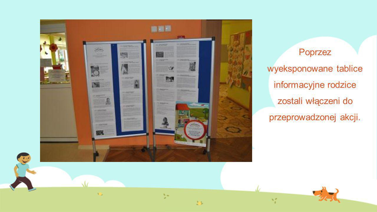 Poprzez wyeksponowane tablice informacyjne rodzice zostali włączeni do przeprowadzonej akcji.