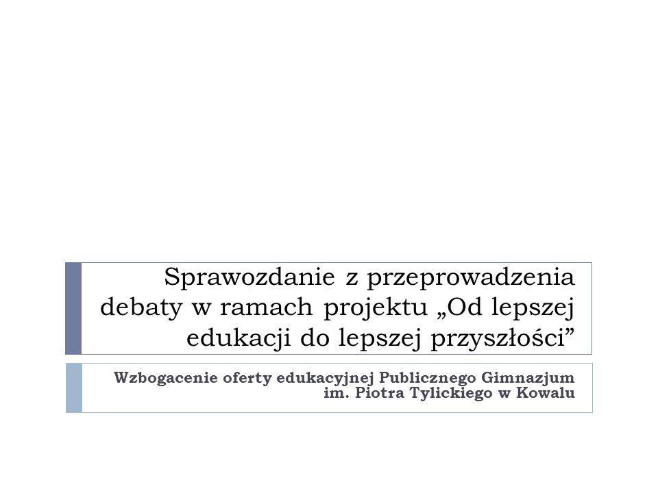 Sprawozdanie z przeprowadzenia debaty w ramach projektu Od lepszej edukacji do lepszej przyszłości Wzbogacenie oferty edukacyjnej Publicznego Gimnazjum im.