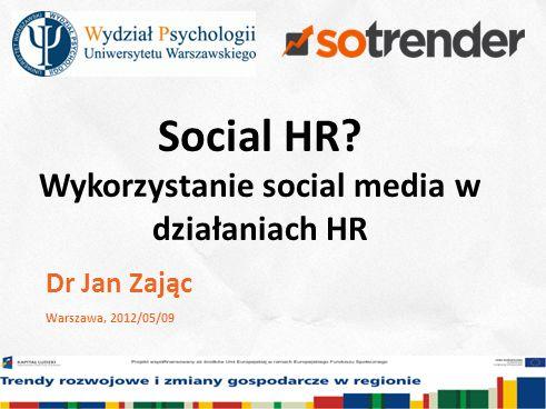 2 Social HR Wykorzystanie social media w działaniach HR Dr Jan Zając Warszawa, 2012/05/09