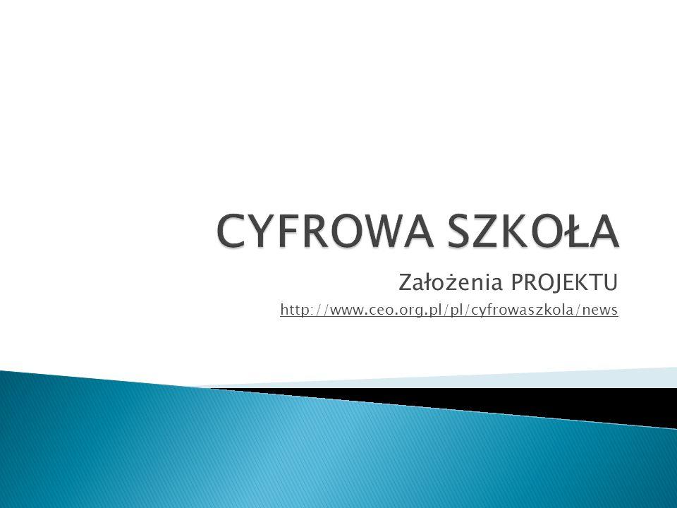 Założenia PROJEKTU http://www.ceo.org.pl/pl/cyfrowaszkola/news