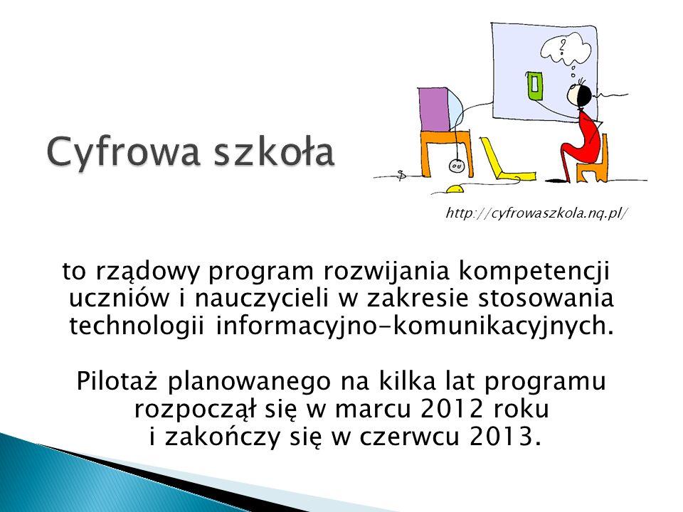 http://cyfrowaszkola.nq.pl/ to rządowy program rozwijania kompetencji uczniów i nauczycieli w zakresie stosowania technologii informacyjno-komunikacyjnych.