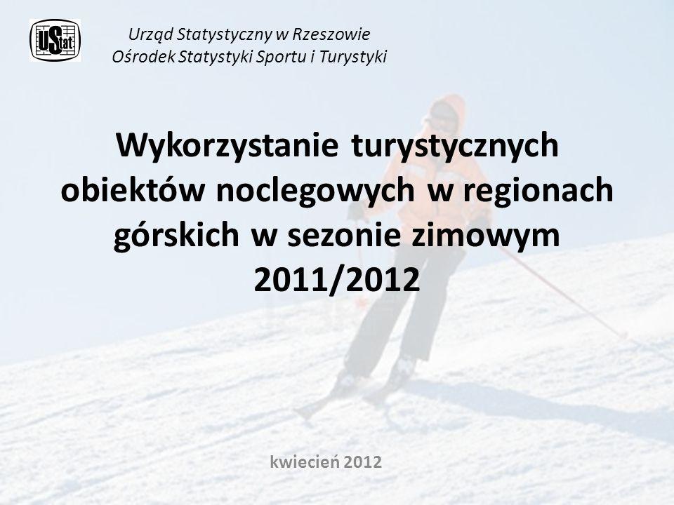 Wykorzystanie turystycznych obiektów noclegowych w regionach górskich w sezonie zimowym 2011/2012 kwiecień 2012 Urząd Statystyczny w Rzeszowie Ośrodek