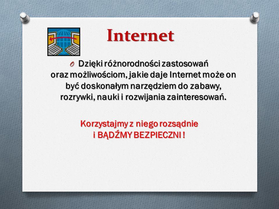 Internet O Dzięki różnorodności zastosowań oraz możliwościom, jakie daje Internet może on być doskonałym narzędziem do zabawy, rozrywki, nauki i rozwi