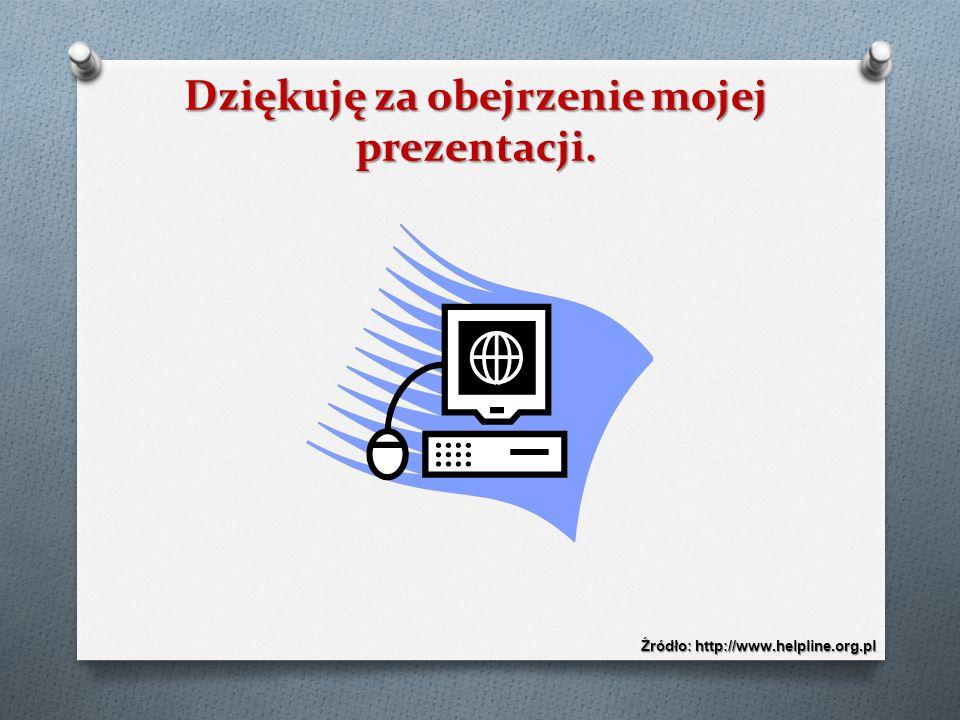 Dziękuję za obejrzenie mojej prezentacji. Źródło: http://www.helpline.org.pl