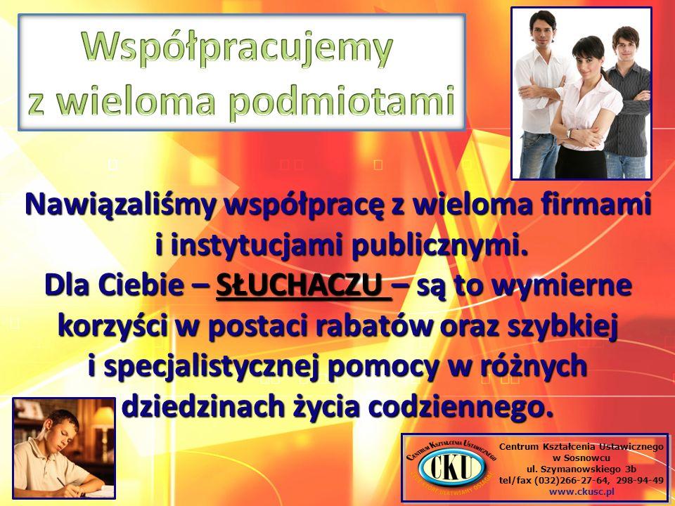 Centrum Kształcenia Ustawicznego w Sosnowcu ul. Szymanowskiego 3b tel/fax (032)266-27-64, 298-94-49 www.ckusc.pl Nawiązaliśmy współpracę z wieloma fir