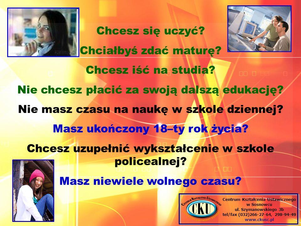 Centrum Kształcenia Ustawicznego w Sosnowcu ul. Szymanowskiego 3b tel/fax (032)266-27-64, 298-94-49 www.ckusc.pl Chcesz się uczyć? Chciałbyś zdać matu