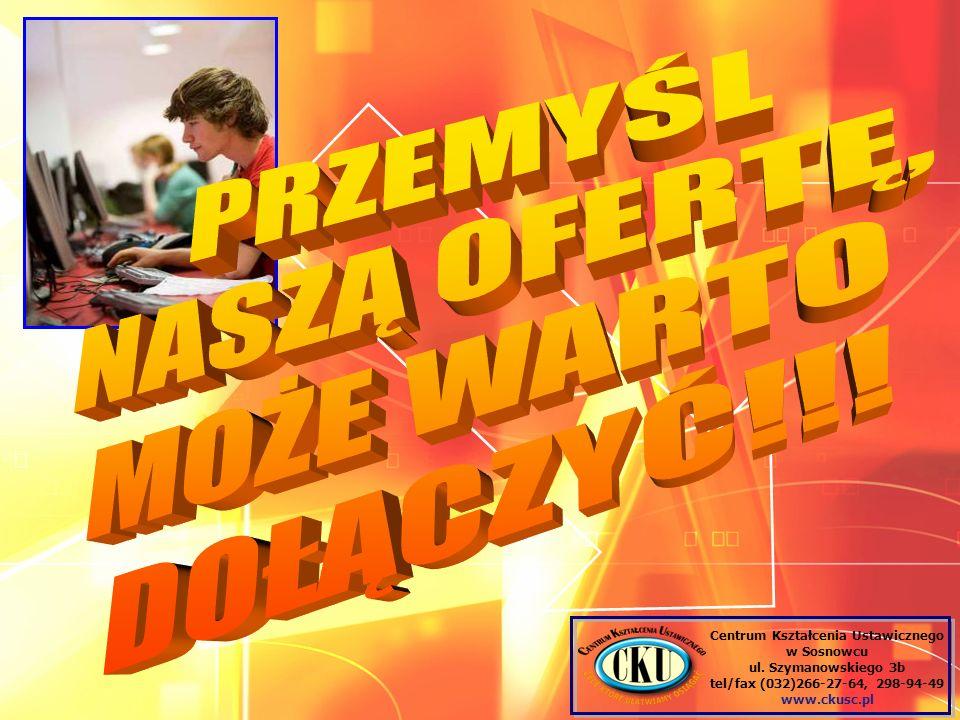 Centrum Kształcenia Ustawicznego w Sosnowcu ul. Szymanowskiego 3b tel/fax (032)266-27-64, 298-94-49 www.ckusc.pl