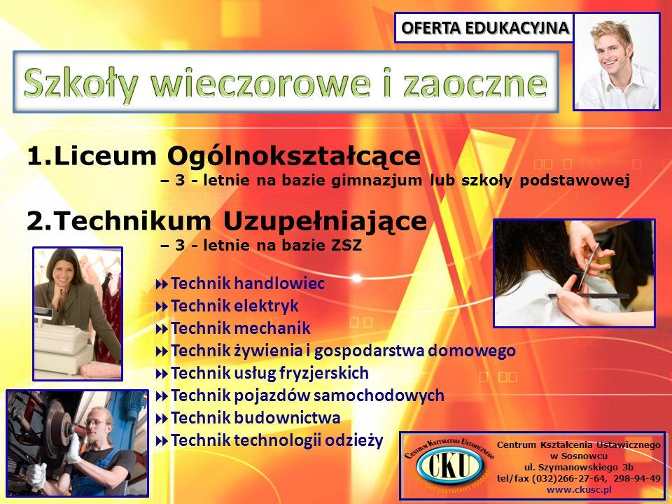 OFERTA EDUKACYJNA Centrum Kształcenia Ustawicznego w Sosnowcu ul. Szymanowskiego 3b tel/fax (032)266-27-64, 298-94-49 www.ckusc.pl 1.Liceum Ogólnokszt