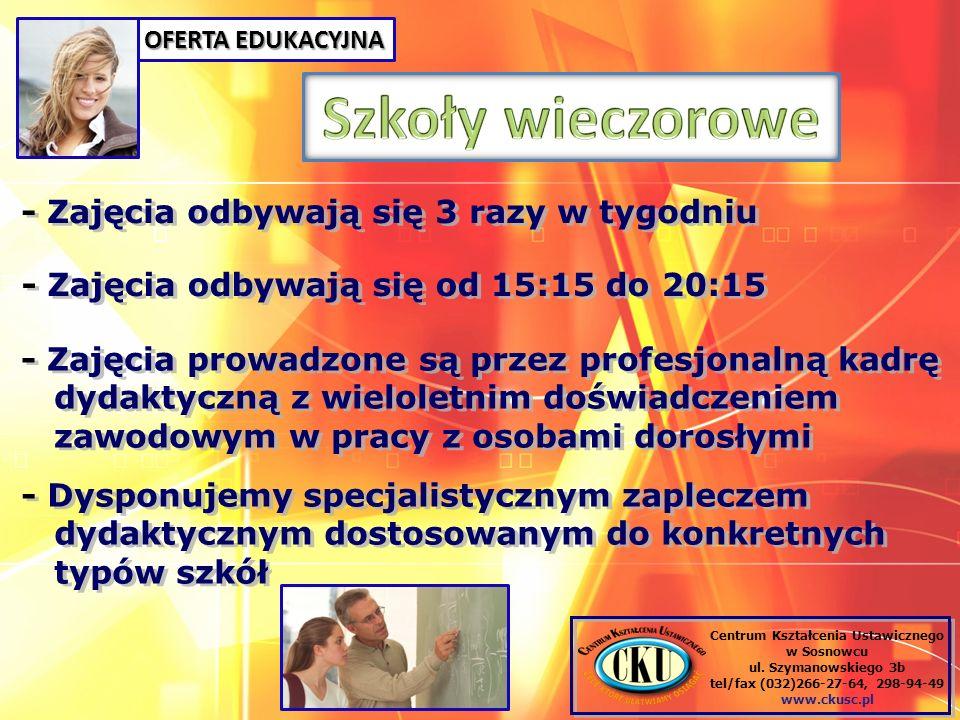 OFERTA EDUKACYJNA Centrum Kształcenia Ustawicznego w Sosnowcu ul. Szymanowskiego 3b tel/fax (032)266-27-64, 298-94-49 www.ckusc.pl - Zajęcia odbywają