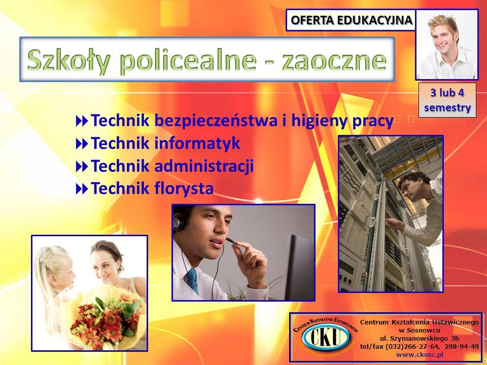OFERTA EDUKACYJNA Centrum Kształcenia Ustawicznego w Sosnowcu ul. Szymanowskiego 3b tel/fax (032)266-27-64, 298-94-49 www.ckusc.pl Technik bezpieczeńs
