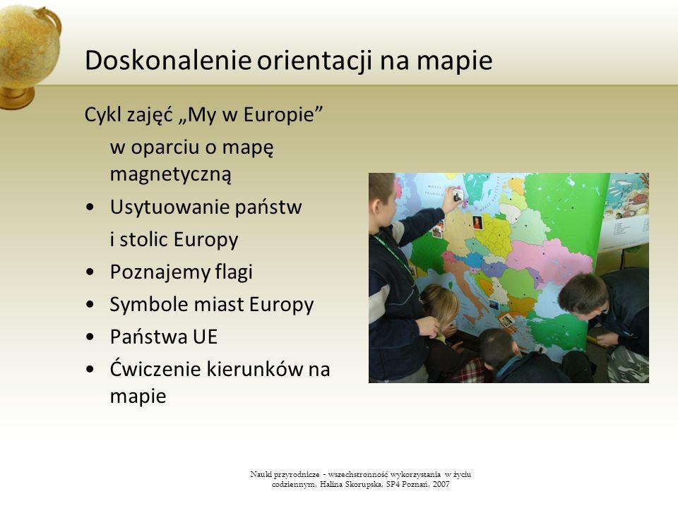 Doskonalenie orientacji na mapie Cykl zajęć My w Europie w oparciu o mapę magnetyczną Usytuowanie państw i stolic Europy Poznajemy flagi Symbole miast