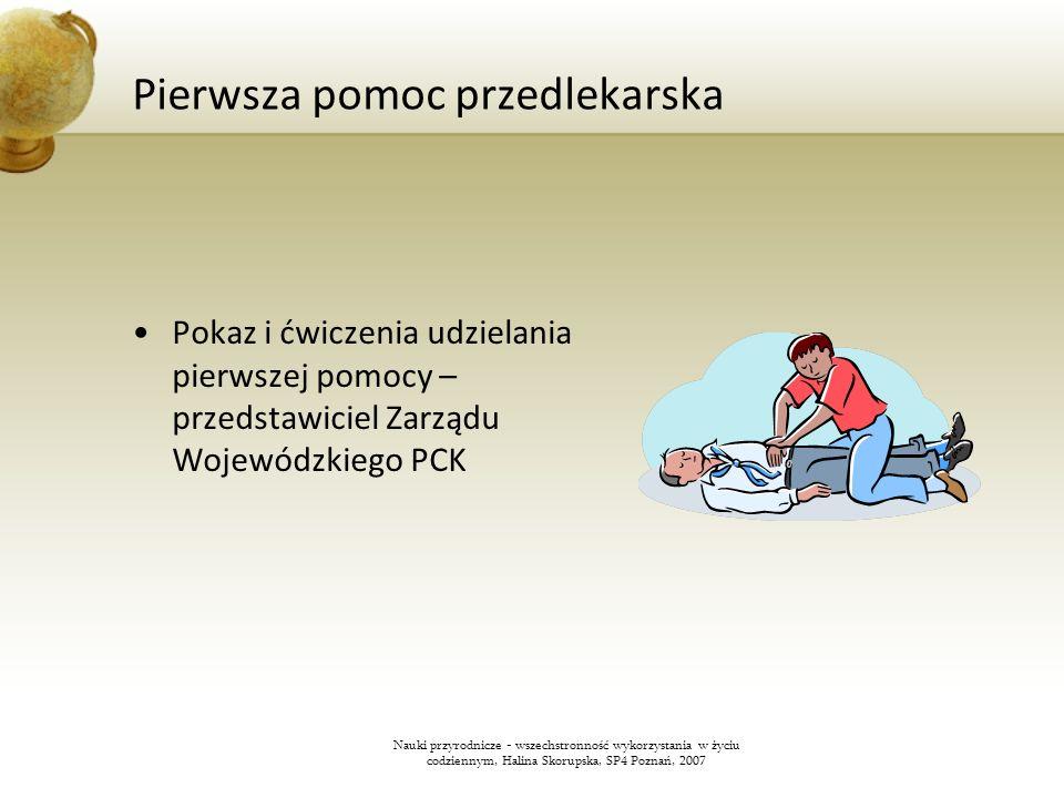 Pierwsza pomoc przedlekarska Pokaz i ćwiczenia udzielania pierwszej pomocy – przedstawiciel Zarządu Wojewódzkiego PCK Nauki przyrodnicze - wszechstron