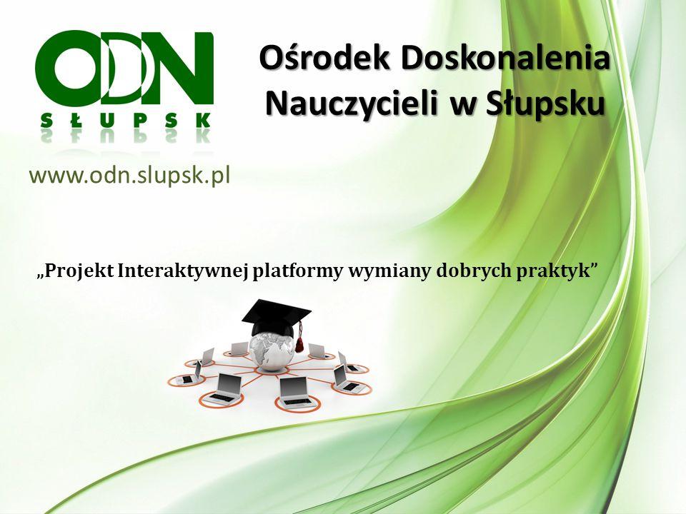 Ośrodek Doskonalenia Nauczycieli w Słupsku Przedmiotem niniejszego projektu jest stworzenie platformy w celu zbudowania sieci współpracy i samokształcenia między dyrektorami, zespołami metodycznymi i konsultantami ODN w Słupsku.